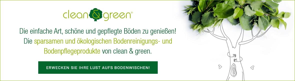 Klicken Sie hier um zum clean & green Onlineshop zu gelangen und erwecken Sie Ihre Lust aufs Bodenwischen!